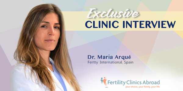 Exclusive Clinic Interview with Dr. Maria Arqué | Fertty International